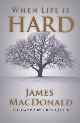 When Life Is Hard   -     By: James MacDonald