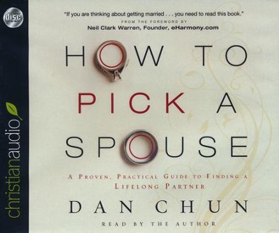 How to Pick a Spouse: A Proven, Practical Guide to Finding a Lifelong Partner - unabridged audiobook on CD  -     Narrated By: Dan Chun     By: Dan Chun