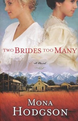 Two Brides Too Many, Sinclair Sisters of Cripple Creek Series #1   -     By: Mona Hodgson