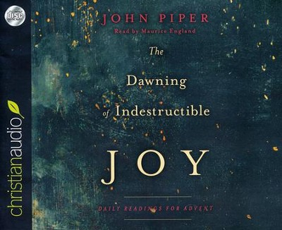 Dawning of Indestructible Joy: Daily Reading for Advent - unabridged audiobook on CD  -     By: John Piper