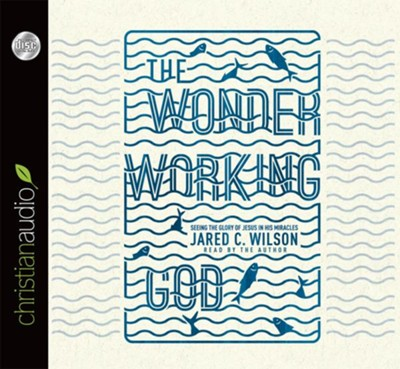 The Wonder-Working God: Seeing the Glory of Jesus in His Miracles - unabridged audiobook on CD  -     By: Jared C. Wilson