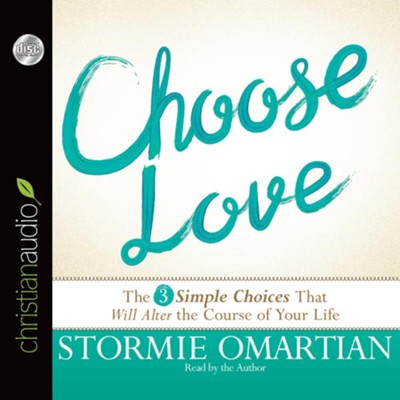 Choose Love: The Three Simple Choices That Will Alter the Course of Your Life - unabridged audiobook on CD  -     By: Stormie Omartian