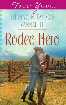 Rodeo Hero - eBook  -     By: Shannon Taylor Vannatter