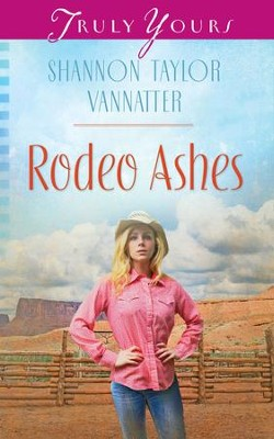 Rodeo Ashes - eBook  -     By: Shannon Taylor Vannatter
