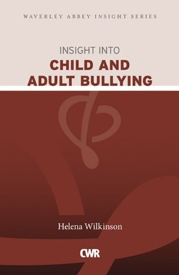 Insight into Child and Adult Bullying: Waverley Abbey Insight Series  -     By: Helena Wilkinson
