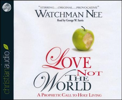 Love Not The World: A Prophetic Call to Holy Living - unabridged audiobook on CD  -     Narrated By: George W. Sarris     By: Watchman Nee
