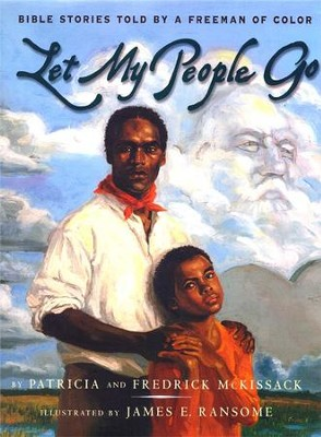 Let My People Go: Bible Stories Told by a Freeman of Color - eBook  -     By: Patricia C. McKissack, James E. Ransome, Frederick McKissack