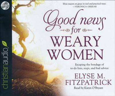 Good News for Weary Women: Escaping the Bondage of To-Do Lists, Steps, and Bad Advice - unabridged audiobook on CD  -     Narrated By: Karyn O'Bryant     By: Elyse M. Fitzpatrick