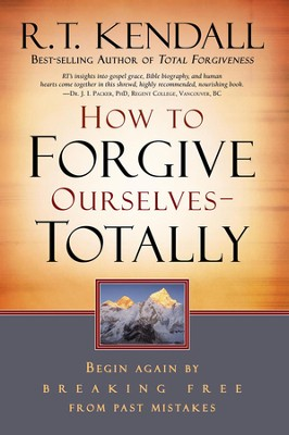 How To Forgive Ourselves Totally: Begin Again by Breaking Free from Past Mistakes - eBook  -     By: R.T. Kendall