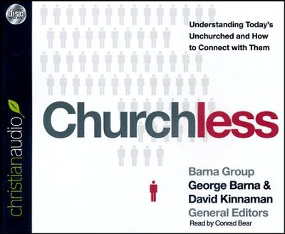 Churchless: Understanding Today's Unchurched and How to Connect with Them - unabridged audiobook on CD  -     By: George Barna, David Kinnaman