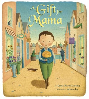 A Gift for Mama - eBook  -     By: Linda Ravin Lodding     Illustrated By: Alison Jay