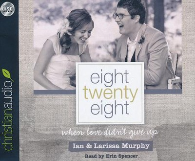 Eight Twenty Eight: When Love Didn't Give Up - unabridged audiobook on CD  -     Narrated By: Erin Spencer     By: Ian Murphy, Larissa Murphy