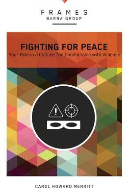 Fighting for Peace: Your Role in a Culture Too Comfortable with Violence - eBook  -     By: Barna Group, Carol Howard Merritt