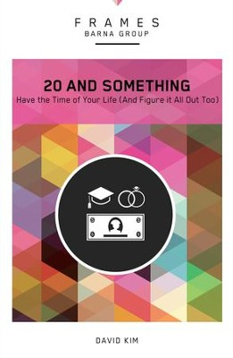 20 and Something: Have the Time of Your Life (Without Wasting Any of It) - eBook  -     By: Barna Group, David Kim