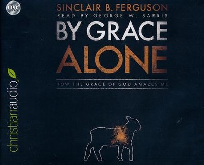 By Grace Alone - unabridged audiobook on CD  -     Narrated By: George W. Sarris     By: Sinclair Ferguson