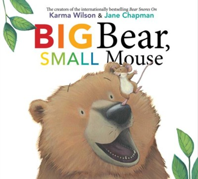 Big Bear, Small Mouse  -     By: Karma Wilson     Illustrated By: Jane Chapman