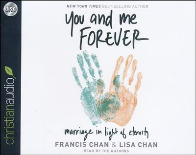 You and Me Forever: Marriage In Light of Eternity - unabridged audiobook on CD  -     Narrated By: Francis Chan, Lisa Chan     By: Francis Chan, Lisa Chan