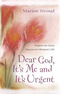 Dear God, It's Me and It's Urgent: Prayers for Every Season of a Woman's Life - eBook  -     By: Marion Stroud