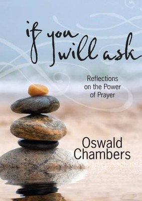 If You Will Ask, Updated Language Edition: Reflections on the Power of Prayer - eBook  -     By: Oswald Chambers