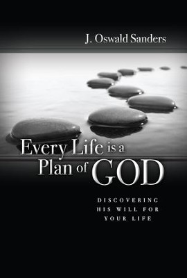 Every Life Is a Plan of God: Discovering His Will for Your Life - eBook  -     By: J. Oswald Sanders