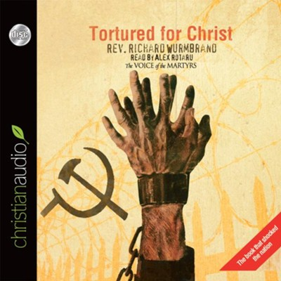 Tortured For Christ - unabridged audiobook on CD  -     Narrated By: Alex Rotaru     By: Richard Wurmbrand