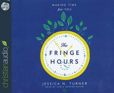 The Fringe Hours: Making Time for You - unabridged audiobook on CD  -     Narrated By: Jessica N. Turner     By: Jessica N. Turner