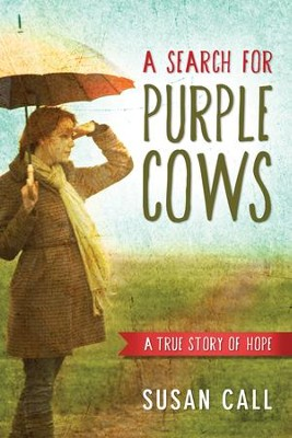 A Search for Purple Cows: A True Story of Hope - eBook  -     By: Susan Call