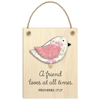 A Friend Loves At All Times, Proverbs 17:17, Plaque  -
