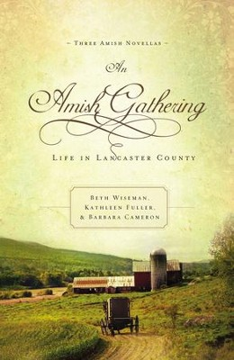 An Amish Gathering: Life in Lancaster County - eBook  -     By: Beth Wiseman, Kathleen Fuller, Barbara Cameron