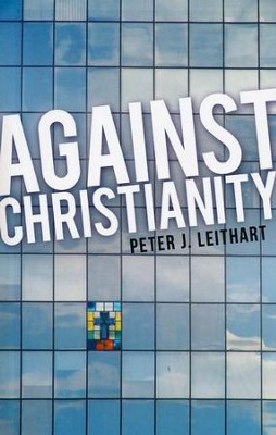 Against Christianity   -     By: Peter J. Leithart