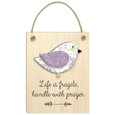 Life is Fragile, Handle with Prayer Plaque  -