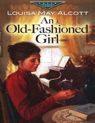 An Old Fashioned Girl   -     By: Louisa May Alcott