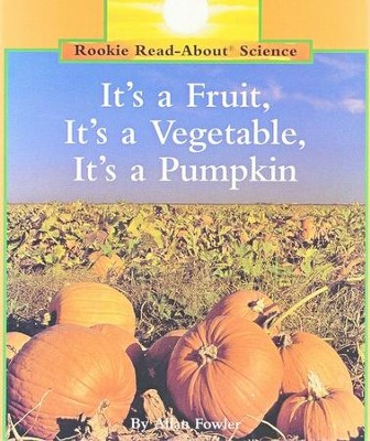 It's A Fruit, It's A Vegetable, It's a Pumpkin   -     By: Allan Fowler