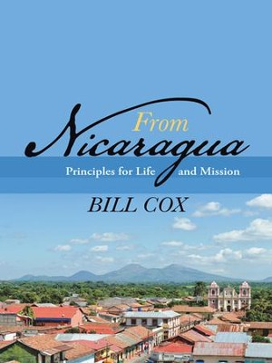 From Nicaragua: Principles for Life and Mission - eBook  -     By: Bill Cox