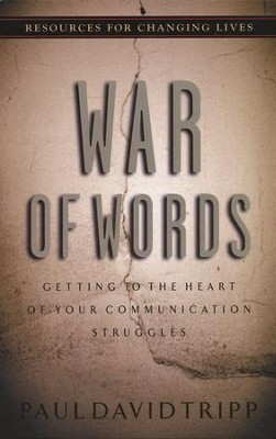War of Words: Getting to the Heart of Your Communication Struggles  -     By: Paul David Tripp