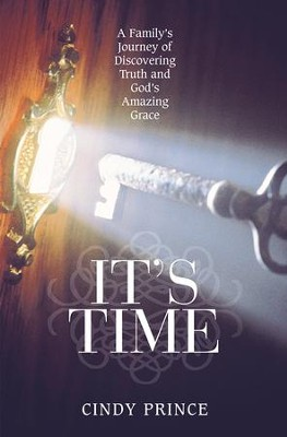 Its Time: A Familys Journey of Discovering Truth and Gods Amazing Grace - eBook  -     By: Cindy Prince