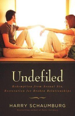 Undefiled: Redemption from Sexual Sin, Restoration for Broken Relationships  -     By: Harry Schaumburg