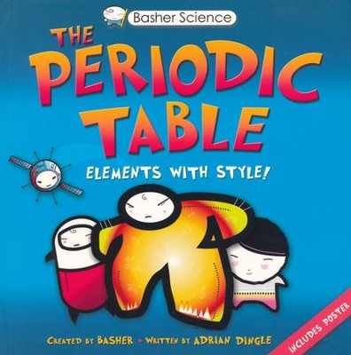 Basher Books The Periodic Table: Elements with Style!   -     By: Dan Green     Illustrated By: Simon Basher
