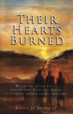 Their Hearts Burned: Walking with Jesus Along the Emmaus Road--An Excursion Through the Old Testament  -     By: Kevin O'Donnell