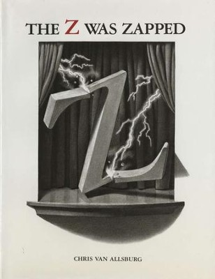The Z Was Zapped   -     By: Chris Van Allsburg     Illustrated By: Chris Van Allsburg