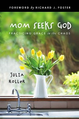 Mom Seeks God: Finding Grace in the Chaos - eBook  -     By: Julia L. Roller