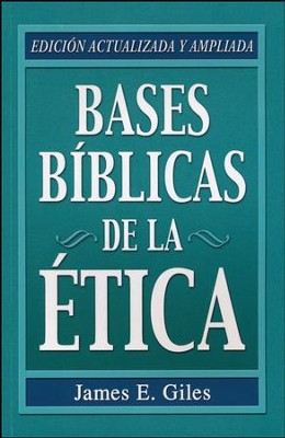 Bases Bíblicas de la Etica  (Biblical Foundation of Ethics)  -     By: James E. Giles