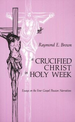 A Crucified Christ in Holy Week   -     By: Raymond E. Brown