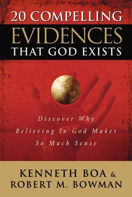20 Compelling Evidences That God Exists: Discover Why Believing in God Makes So Much Sense - eBook  -     By: Kenneth Boa, Robert M. Bowman