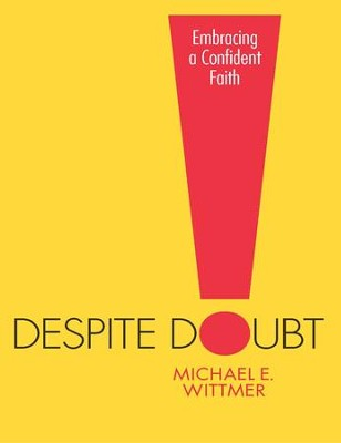 Despite Doubt: Embracing a Confident Faith - eBook  -     By: Michael Wittmer