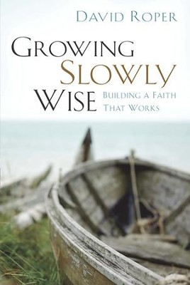 Growing Slowly Wise: Building a Faith That Works - eBook  -     By: David Roper