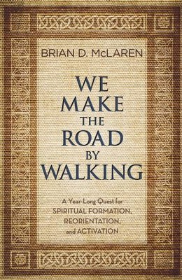 We Make the Road by Walking: A Quest for Spiritual Formation, Reorientation, and Activation - eBook  -     By: Brian D. McLaren