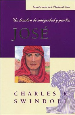 José: Un Hombre de Integridad y Perdón  (Joshua: A Man of Integrity and Forgiveness)  -     By: Charles R. Swindoll