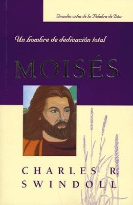 Moisés: Un Hombre de Dedicación Total  (Moses: A Man of Selfless Dedication)  -     By: Charles R. Swindoll