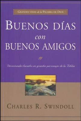 Buenos Días con Buenos Amigos  (Great Days with the Great Lives)  -     By: Charles R. Swindoll